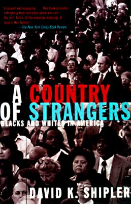 A Country of Strangers: Blacks and Whites in America, Shipler, David K.