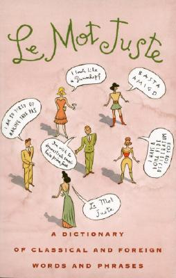 Image for Le Mot Juste: A dictionary of classical and foreign words and phrases