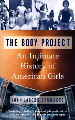 The Body Project: An Intimate History of American Girls, Brumberg, Joan Jacobs