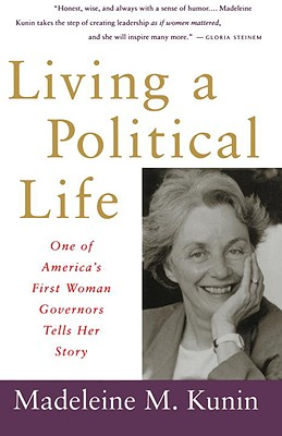 Living a Political Life: One of America's First Woman Governors Tells Her Story, Kunin, Madeleine May