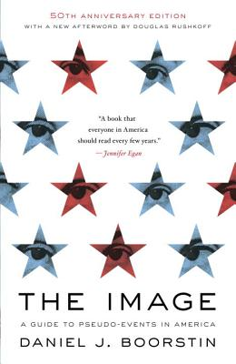 The Image: A Guide to Pseudo-Events in America, Boorstin, Daniel J.