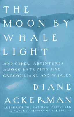 Image for Moon by Whale Light : And Other Adventures Among Bats, Penguins, Crocodilians, and Whales