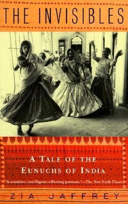 The Invisibles: A Tale of the Eunuchs of India, Jaffrey, Zia