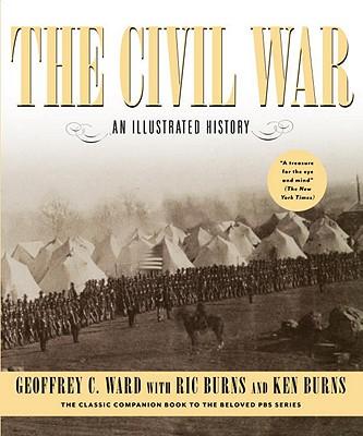 The Civil War: An Illustrated History, Geoffrey C. Ward, Ric Burns, Ken Burns