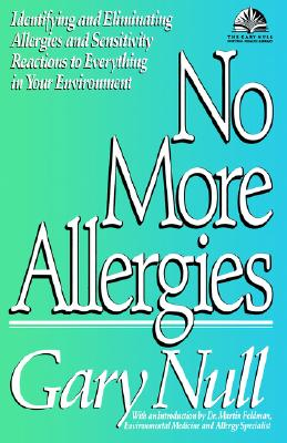 No More Allergies: Identifying and Eliminating Allergies and Sensitivity Reactions to Everything in Your Environment (Gary Null Natural Health Library), Gary Null Ph.D.