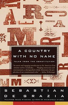 A Country With No Name: Tales from the Constitution, De Grazia, Sebastian