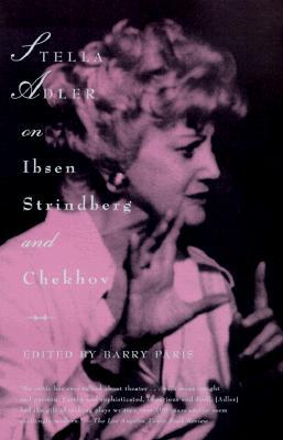 Stella Adler on Ibsen, Strindberg, and Chekhov, Adler, Stella; Paris, Barry [Editor]