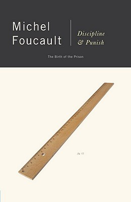 Discipline & Punish: The Birth of the Prison, Michel Foucault