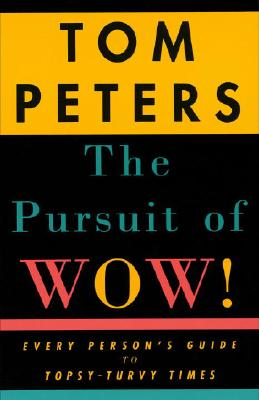 The Pursuit of Wow!: Every Person's Guide to Topsy-Turvy Times, Peters, Tom