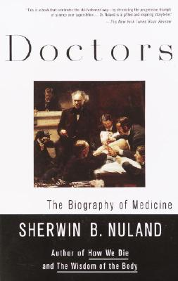 Doctors: The Biography of Medicine, Sherwin B Nuland