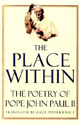 The Place Within: The Poetry of Pope John Paul II, John Paul II, Pope;Peterkiewicz, Jerzy