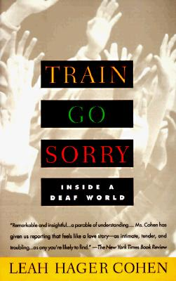 TRAIN GO SORRY: Inside a Deaf World, Cohen, Leah Hager