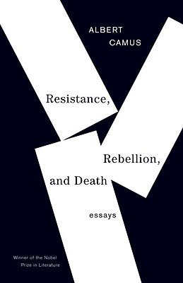 Resistance, Rebellion, and Death: Essays (Vintage International), Albert Camus