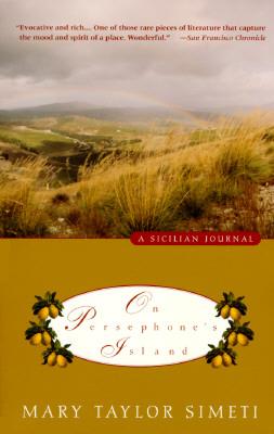 ON PERSEPHONE'S ISLAND  A Sicilian Journal, Simeti, Mary Taylor