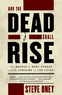 Image for And the Dead Shall Rise: The Murder of Mary Phagan and the Lynching of Leo Frank
