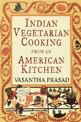 Image for Indian Vegetarian Cooking from an American Kitchen