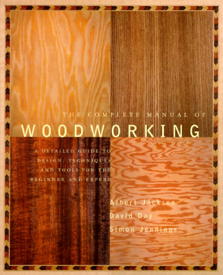 Image for The Complete Manual of Woodworking: A Detailed Guide to Design, Techniques, and Tools for the Beginner and Expert