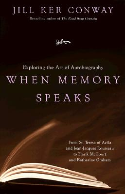 When Memory Speaks: Exploring the Art of Autobiography, Conway, Jill K.