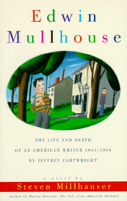 Edwin Mullhouse: The Life and Death of an American Writer 1943-1954 by Jeffrey Cartwright, Millhauser, Steven