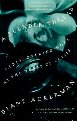 A Slender Thread: Rediscovering Hope at the Heart of Crisis, Ackerman, Diane
