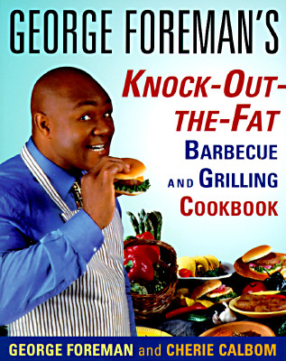 George Foreman's Knock-Out-The-Fat Barbecue and Grilling Cookbook, Foreman, George; Calbom, Cherie