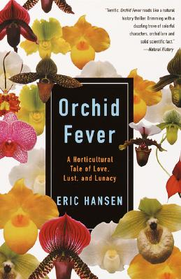 Orchid Fever: A Horticultural Tale of Love, Lust, and Lunacy, Eric Hansen