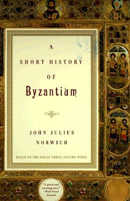 Short History of Byzantium, JOHN J. NORWICH
