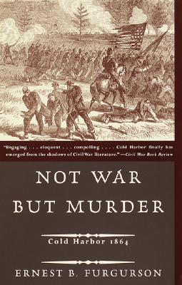 Not War But Murder: Cold Harbor 1864, Ernest B. Furgurson