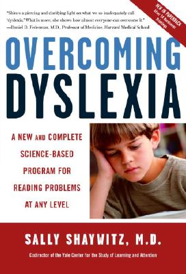 Overcoming Dyslexia: A New and Complete Science-Based Program for Reading Problems at Any Level, Sally Shaywitz M.D.