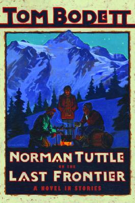 Image for Norman Tuttle on the Last Frontier: A Novel in Stories (Tom Bodett Adventure Series)