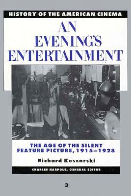 Image for History of the American Cinema: An Evening's Entertainment: The Age of the Silent Feature Picture, 1915-1928