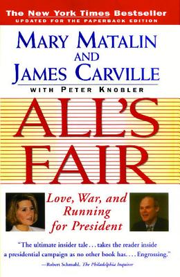 All's Fair: Love, War, and Running for President, Carville, James;Knobler, Peter;Matalin, Mary