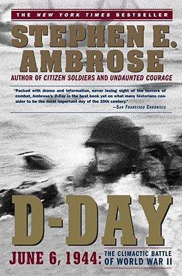 D Day: June 6, 1944: The Climactic Battle of World War II, Ambrose, Stephen E.