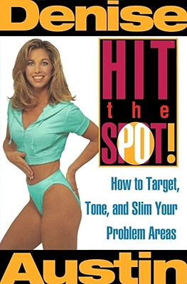 Hit the Spot: How to Target, Tone, and Slim Your Problem Areas, Denise Austin