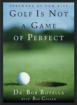 Golf Is Not a Game of Perfect, Cullen, Robert; Rotella, Bob; Cullen, Bob; Rotella, Robert J.