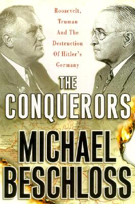 Image for CONQUERORS ROOSEVELT & TRUMAN & DESTRUCTION OF HITLER'S GERMANY