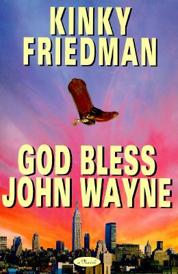 Image for GOD BLESS JOHN WAYNE (Kinky Friedman Novels)