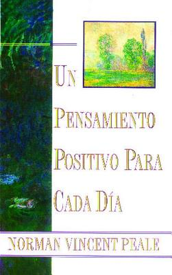 Un Pensamiento Positivo Para Cada DýA: (Positive Thinking Every Day) (Spanish Edition), Peale, Dr. Norman Vincent