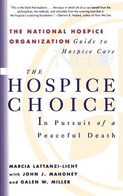 The Hospice Choice: In Pursuit of a Peaceful Death, Lattanzi-Licht, Marcia;Mahoney, John J.;Miller, Galen W.;Miller, Galen W.