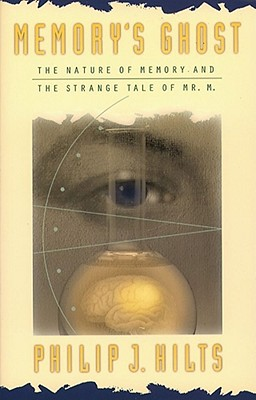 "Memory's Ghost: The Nature of Memory and the Strange tale of MR. M., ""Hilts, Philip J."""