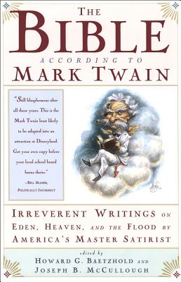 Image for The Bible According to Mark Twain: Irreverent Writings on Eden, Heaven, and the Flood by America's Master Satirist