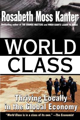 World Class: Thriving Locally in the Global Economy, Kanter, Rosabeth Moss
