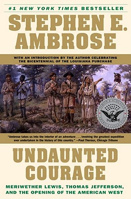 "Image for ""Undaunted Courage:  Meriwether Lewis, Thomas Jefferson, and the Opening of the American West"""