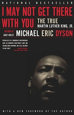 I May Not Get There with You: The True Martin Luther King, Jr, Dyson, Michael Eric