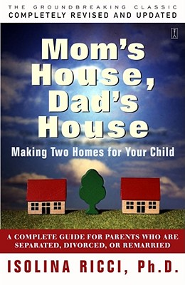 Mom's House, Dad's House: Making Two Homes for Your Child, Isolina Ricci