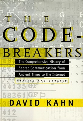 The Codebreakers: The Comprehensive History of Secret Communication from Ancient Times to the Internet, Kahn, David
