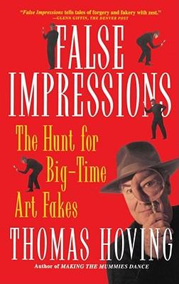 False Impressions : The Hunt for Big-Time Art Fakes, THOMAS HOVING
