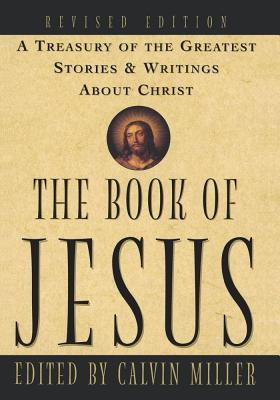Image for The Book of Jesus: A Treasury of the Greatest Stories and Writings About Christ