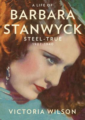 Image for A Life of Barbara Stanwyck: Steel-True 1907-1940