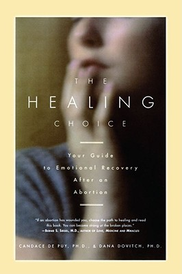 The Healing Choice: Your Guide to Emotional Recovery After an Abortion, De puy, Candace; Dovitch, Dana